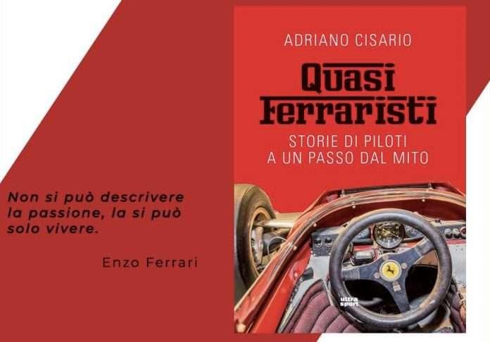 """""""Quasi Ferraristi: storie di piloti a un passo dal mito"""" il nuovo libro di Adriano Cisario"""